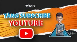 Dịch vụ tăng subscribe , tăng lượt đăng ký kênh Youtube